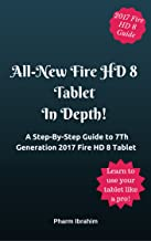 All-New Fire HD 8 Tablet In Depth!: A Step-By-Step Guide to 7th Generation 2017 Fire HD 8 Tablet