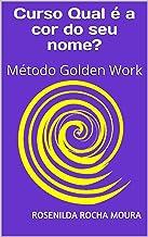 Curso Qual é a cor do seu nome?: Método Golden Work (01 Livro 2) (Portuguese Edition)