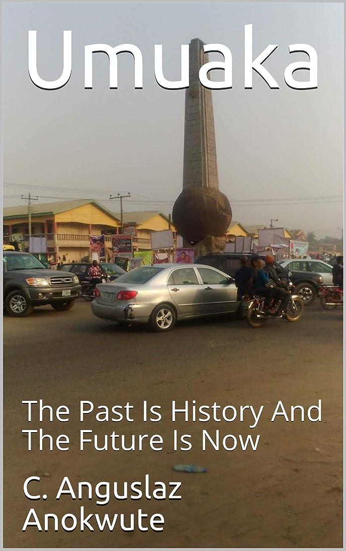 渇き従事する付けるUmuaka: The Past Is History And The Future Is Now (English Edition)