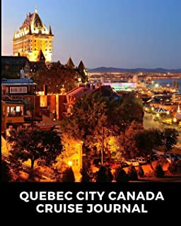Quebec City Canada Cruise Journal: Cruise Port and Excursion Organizer, Travel Vacation Notebook, Packing List Organizer, Trip Planning Diary, Itinerary Activity Agenda, Countdown Is On.