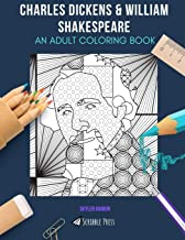 CHARLES DICKENS & WILLIAM SHAKESPEARE: AN ADULT COLORING BOOK: Charles Dickens & William Shakespeare - 2 Coloring Books In 1