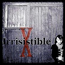Irrisistible [Explicit]