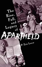 The Rise, Fall, and Legacy of Apartheid
