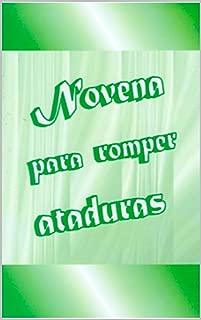 Novena para Romper Ataduras (Spanish Edition)