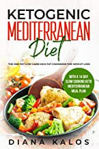 Ketogenic Mediterranean Diet: The One Pot Low-Carb High-Fat Cookbook For Weight Loss With a 14 Day Slow Cooking Keto Mediterranean Meal Plan