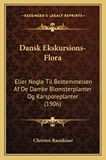 Dansk Ekskursions-Flora: Eller Nogle Til Bestemmelsen Af De Damke Blomsterplanter Og Karsporeplanter (1906)