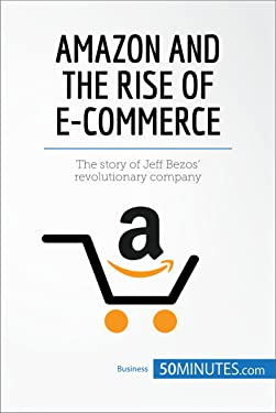 Amazon and the Rise of E-commerce: The story of Jeff Bezos' revolutionary company (Business Stories)