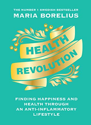 Health Revolution: Finding Health and Happiness through an Anti-Inflammatory Lifestyle: The Number One Swedish Bestseller