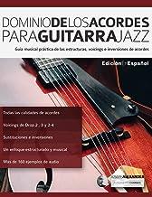 Dominio de los acordes para guitarra jazz: Guía musical práctica de las estructuras, voicings e inversiones de acordes (acordes en guitarra)