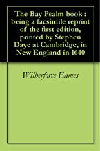 The Bay Psalm book : being a facsimile reprint of the first edition, printed by Stephen Daye at Cambridge, in New England in 1640