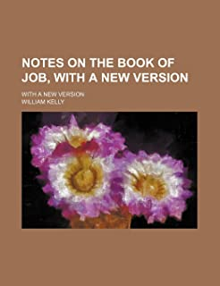 Notes on the Book of Job, with a New Version; With a New Version