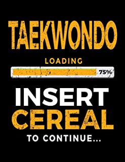 Taekwondo Loading 75% Insert Cereal To Continue: Blank Lined Notebook Journal