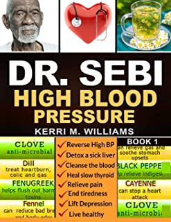 DR SEBI: The Step by Step Guide to Cleanse the Colon, Detox the Liver and Lower High Blood Pressure Naturally | The Eat to...
