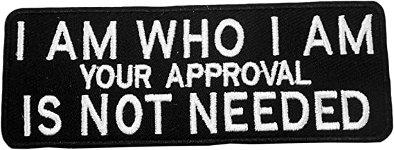 I AM WHO I AM YOUR APPROVAL IS NOT NEEDED Patch Funny Saying Text Words Logo Humor Theme Series Embroidered Sew/Iron on Badge DIY Appliques