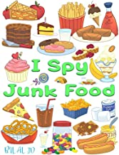 I Spy Junk Food: I Spy Books For Preschoolers - Toddlers - Kindergarten