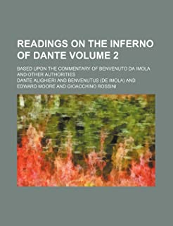 Readings on the Inferno of Dante Volume 2; Based Upon the Commentary of Benvenuto Da Imola and Other Authorities