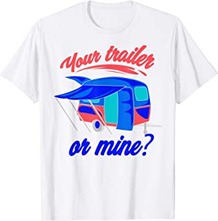 Your Trailer Or Mine? Shirt   Cool Redneck RV Lover Tee Gift
