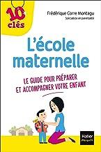 L'école maternelle - Le guide pour préparer et accompagner votre enfant (10 clés)