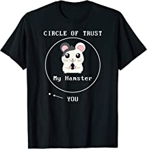 My Hamster is in My Circle Of Trust & You Aren't T-Shirt