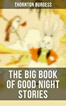 The Big Book of Good Night Stories: 37 Wonderfully Illustrated Children's Books: The Adventures of Peter Cottontail, Mrs. ...