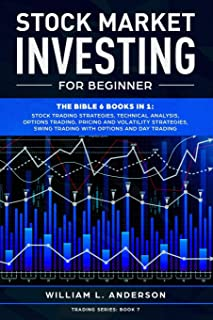 Stock Market Investing for Beginner: The Bible 6 books in 1: Stock Trading Strategies, Technical Analysis, Options , Pricing and Volatility ... and Day Trading with Options (Trading series)