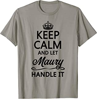KEEP CALM and let MAURY Handle It   Funny Name Gift - T-Shirt