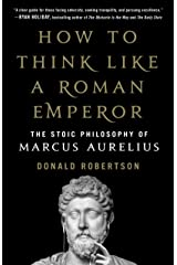 How to Think Like a Roman Emperor: The Stoic Philosophy of Marcus Aurelius Kindle Edition