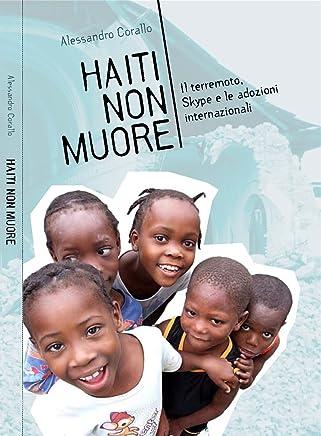 Haiti non muore: Il terremoto, Skype e le adozioni internazionali (Italian Edition)