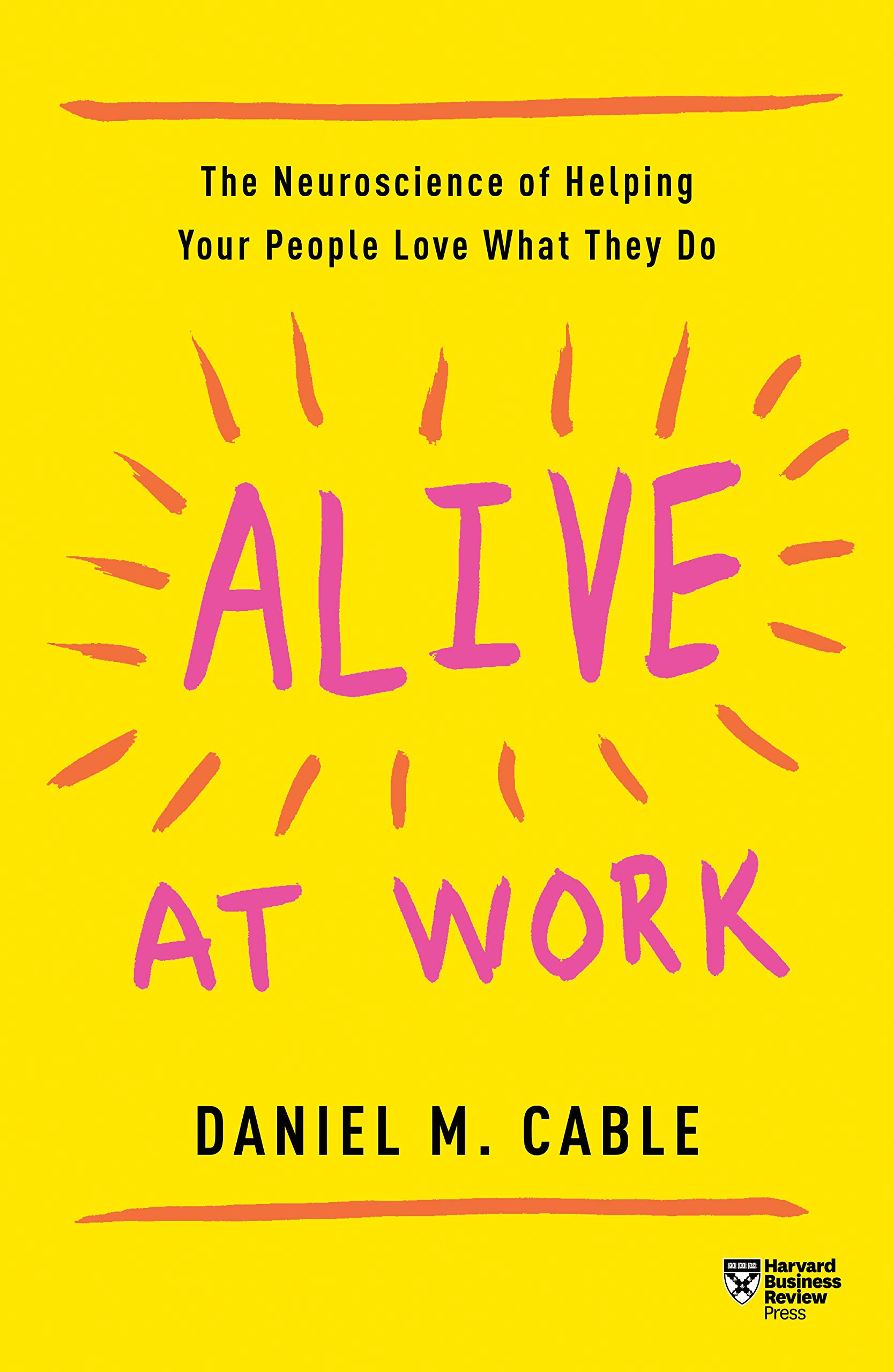 Image OfAlive At Work: The Neuroscience Of Helping Your People Love What They Do