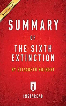 Summary of The Sixth Extinction: by Elizabeth Kolbert   Includes Analysis