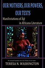 Our Mothers, Our Powers, Our Texts: Manifestations of Aje in Africana Literature