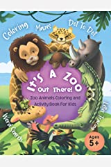 It's A Zoo Out There! Zoo Animals Coloring and Activity Book For Kids Ages 5+: Mazes, Coloring, Dot To Dot, Word Search, Fun Facts and More! Paperback
