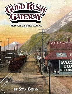 Gold Rush Gateway: Skagway and Dyea Alaska