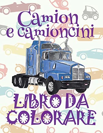 Camion E Camioncino Libro Da Colorare: Trucks and Pickup Trucks Coloring Book: Volume 1