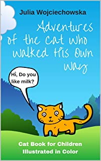 Adventures of the Cat Who Walked His Own Way: Cat Book for Children Illustrated in Color (Cat Books)