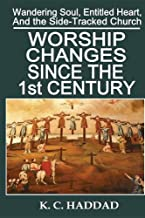 Worship Changes Since the First Century (Wandering Soul, Entitled Heart, Sidetracked Church)