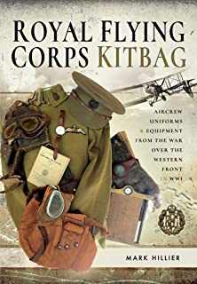 Royal Flying Corps Kitbag: Aircrew Uniforms and Equipment from the War Over the Western Front in WWI (English Edition)