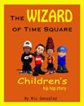 The Wizard of Time Square: A Children's Hip Hop Story