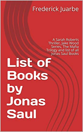 List of Books by Jonas Saul: A Sarah Roberts Thriller, Jake Wood Series, The Mafia Trilogy and list of all Jonas Saul Books (English Edition)
