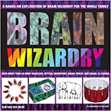Brain Wizardry: A Hands on Exploration of Brain Wizardry for the Whole Family