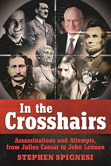 In the Crosshairs: Famous Assassinations and Attempts from Julius Caesar to John Lennon (English Edition)