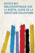 Notice Bio-Bibliographique Sur La Boëtie, Suivie De La Servitude Volontaire