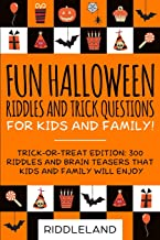 Fun Halloween Riddles and Trick Questions For Kids and Family: 300 Riddles and Brain Teasers That Kids and Family Will Enjoy Ages 7-9 8-12