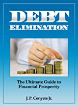 Debt Elimination - The Ultimate Guide to Financial Prosperity (Financial Prosperity Series Book 2)
