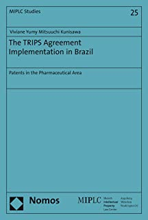 The TRIPS Agreement Implementation in Brazil: Patents in the Pharmaceutical Area (Munich Intellectual Property Law Center – MIPLC Book 25) (English Edition)