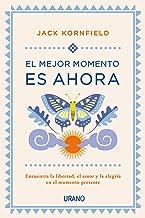 El mejor momento es ahora: Encuentra la libertad, el amor y la alegría en el momento presente (Crecimiento personal) (Span...