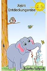 Kinderbuch: Elefant Jojo's Entdeckungsreise: Gutenachtgeschichten,kinderbücher ab 4 jahre,kinderbücher kostenlos,bilderbuch elefant,kostenlose kinderbücher(Deutsch ... Frühkindliches Lernen 1) (German Edition) Kindle Edition