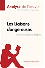 Les Liaisons dangereuses de Pierre Choderlos de Laclos (Analyse de l'oeuvre): Comprendre la littérature avec lePetitLittéraire.fr (Fiche de lecture) (French Edition)
