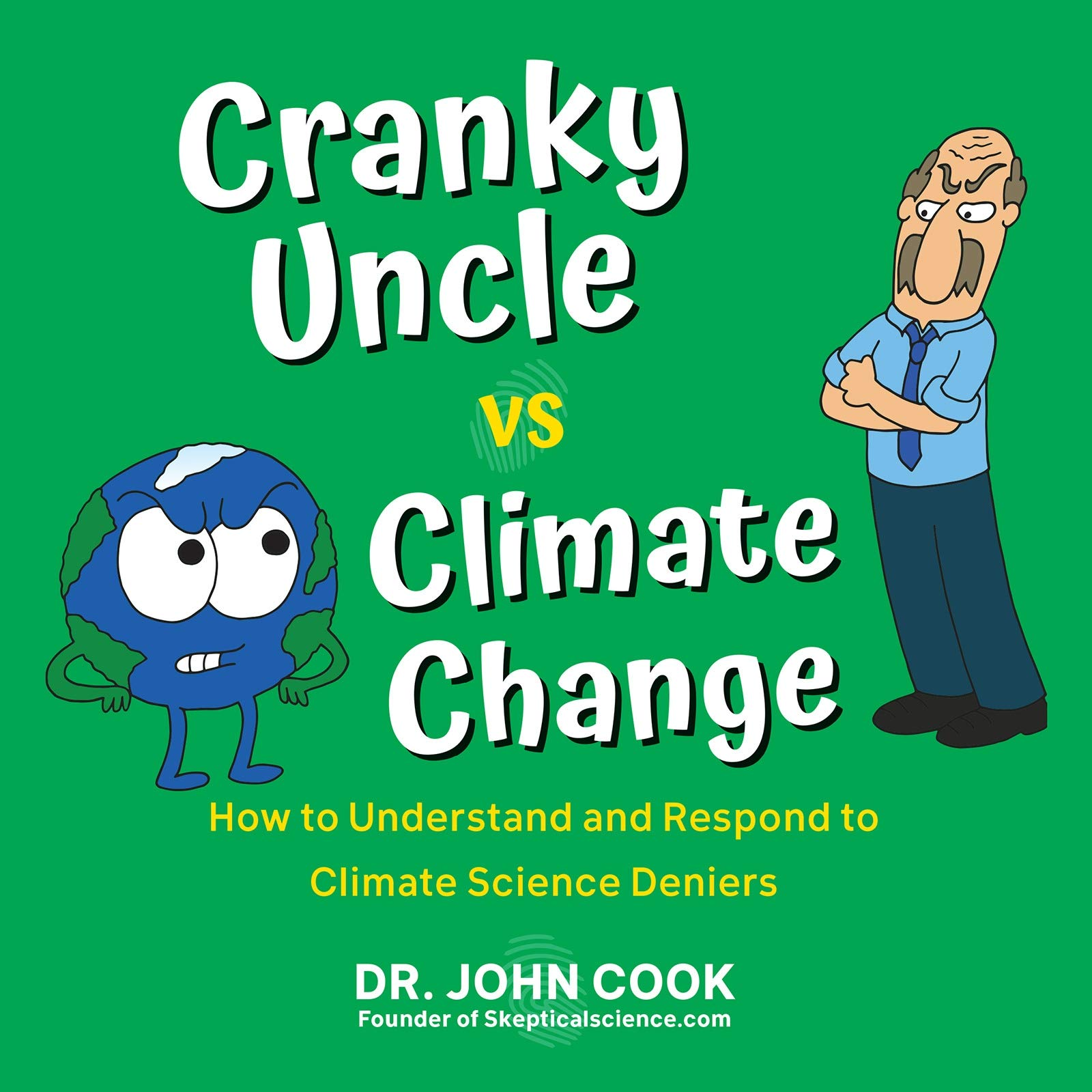 Image OfCranky Uncle Vs. Climate Change: How To Understand And Respond To Climate Science Deniers