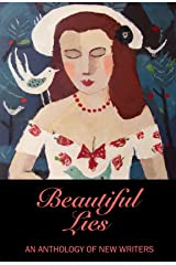 Beautiful Lies: An Anthology Of New Writers Kindle Edition